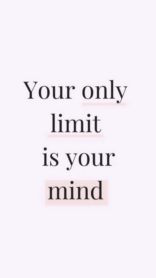 your mind: Your only  limit  is your  mind