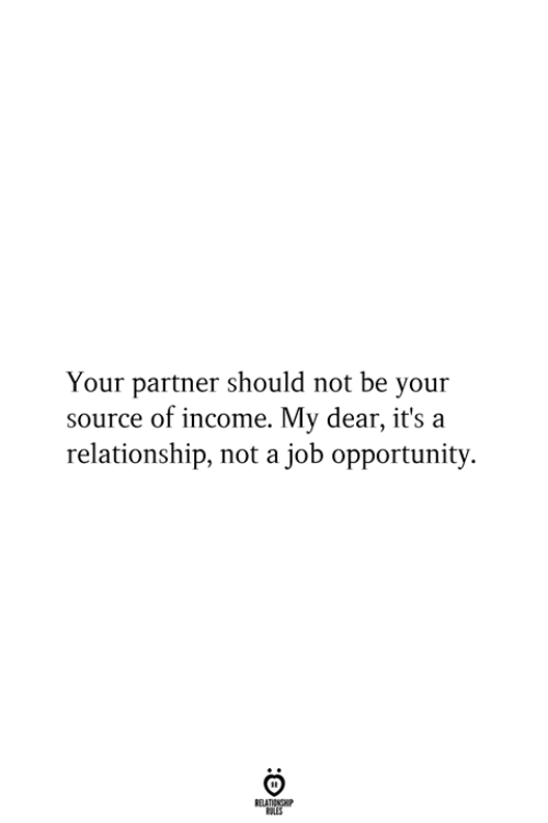 Opportunity, Job, and Source: Your partner should not be your  source of income. My dear, it's a  relationship, not a job opportunity  RELATIONSHIP  ES