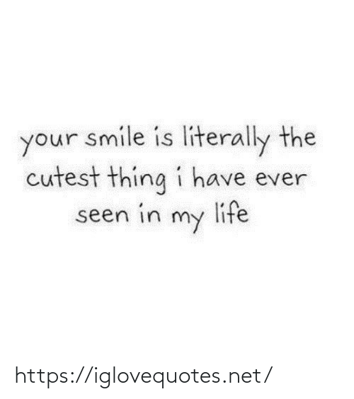 seen: your smile is literally the  cutest thing i have ever  life  seen in  my https://iglovequotes.net/
