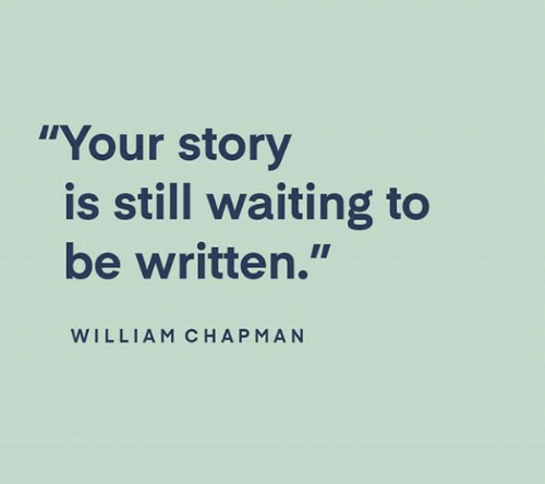 "Still Waiting: ""Your story  is still waiting to  be written.""  WILLIAM CHAPMAN"
