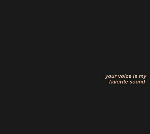 Is My Favorite: your voice is my  favorite sound