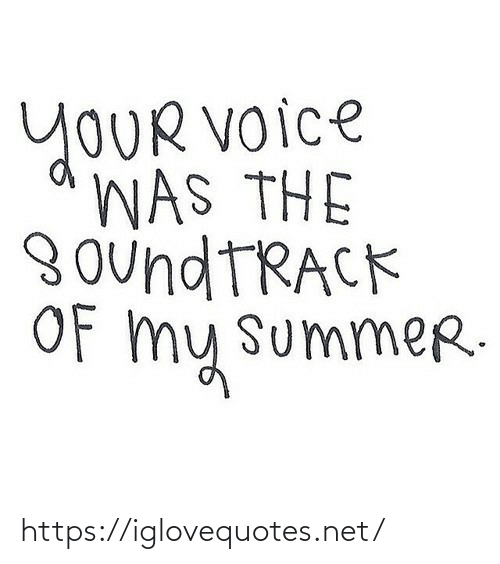 Summer: YOUR Voice  WAS THE  8 oundTRACK  Of my summer. https://iglovequotes.net/