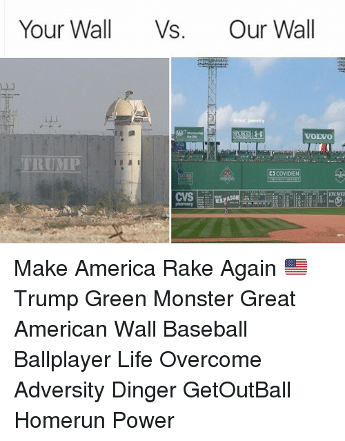 overcomer: Your Wall Vs. Our Wall  VOLVO  TRUMP  C2 COVIDIEN  CVS Make America Rake Again 🇺🇸 Trump Green Monster Great American Wall Baseball Ballplayer Life Overcome Adversity Dinger GetOutBall Homerun Power