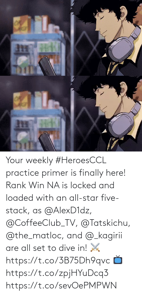 set: Your weekly #HeroesCCL practice primer is finally here!  Rank Win NA is locked and loaded with an all-star five-stack, as @AlexD1dz, @CoffeeClub_TV, @Tatskichu, @the_matloc, and @_kagirii are all set to dive in!  ⚔️ https://t.co/3B75Dh9qvc  📺 https://t.co/zpjHYuDcq3 https://t.co/sevOePMPWN
