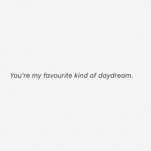 Youre, Kind, and Kind Of: You're my favourite kind of daydream.
