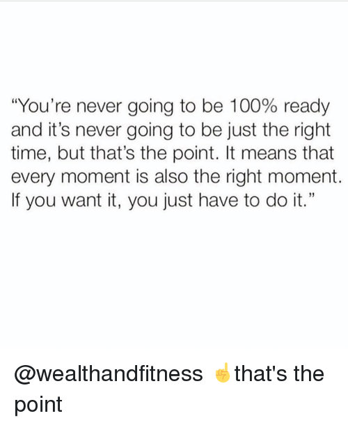 """Anaconda, Gym, and Time: """"You're never going to be 100% ready  and it's never going to be just the right  time, but that's the point. It means that  every moment is also the right moment.  If you want it, you just have to do it."""" @wealthandfitness ☝️that's the point"""