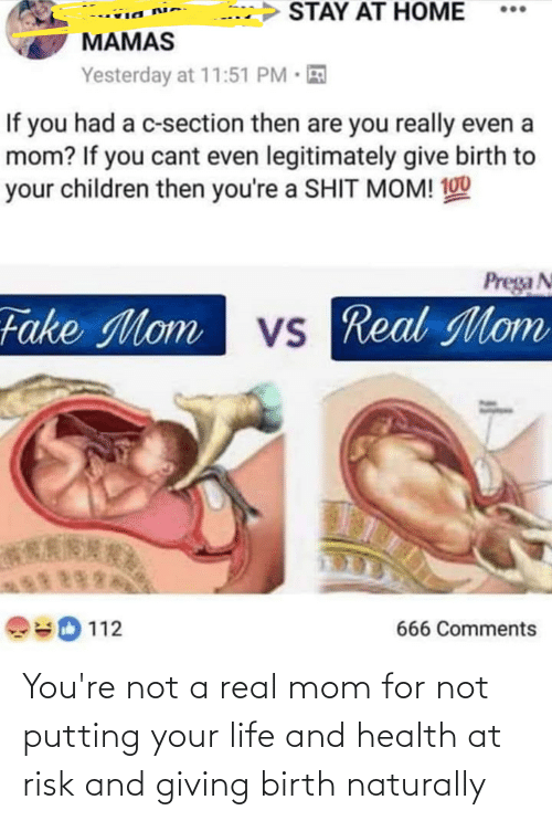 real: You're not a real mom for not putting your life and health at risk and giving birth naturally