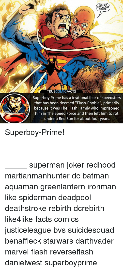 """priming: YOU'RE  NOT ALONE  EITHER.  TRUECOMICFACTS  Superboy Prime has a irrational fear of speedsters  that has been deemed """"Flash-Phobia"""", primarily  because it was The Flash Family who imprisoned  him in The Speed Force and then left him to rot  under a Red Sun for about four years. Superboy-Prime! ⠀_______________________________________________________ superman joker redhood martianmanhunter dc batman aquaman greenlantern ironman like spiderman deadpool deathstroke rebirth dcrebirth like4like facts comics justiceleague bvs suicidesquad benaffleck starwars darthvader marvel flash reverseflash danielwest superboyprime"""