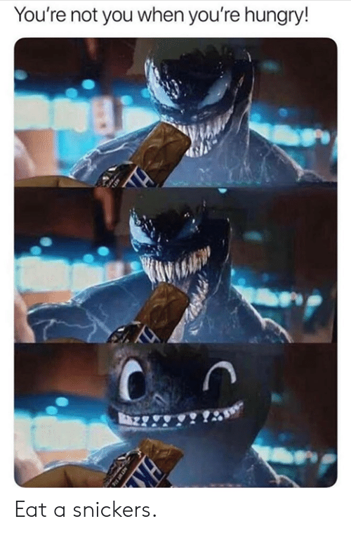 Dank, Hungry, and 🤖: You're not you when you're hungry!  AS Eat a snickers.