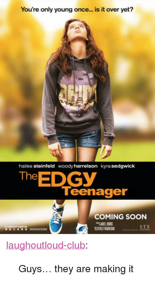"""Kyra: You're only young once... is it over yet?  hailee steinfeld  woody harrelson  kyra sedgwick  The EDGY  Teenager  COMING SOON  STX <p><a href=""""http://laughoutloud-club.tumblr.com/post/157202499585/guys-they-are-making-it"""" class=""""tumblr_blog"""">laughoutloud-club</a>:</p>  <blockquote><p>Guys… they are making it</p></blockquote>"""