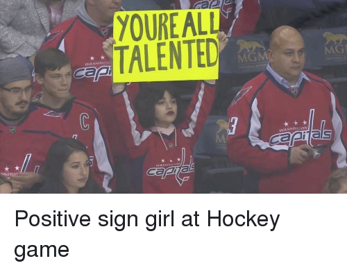 Hockey, Game, and Girl: YOUREALL  TALENTED  MG  WASHİNGTO  MGM  WASHINGTON  als  INGTOA  WASHINGTON  Sapia <p>Positive sign girl at Hockey game</p>