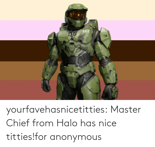 Anonymous: yourfavehasnicetitties:  Master Chief from Halo has nice titties!for anonymous