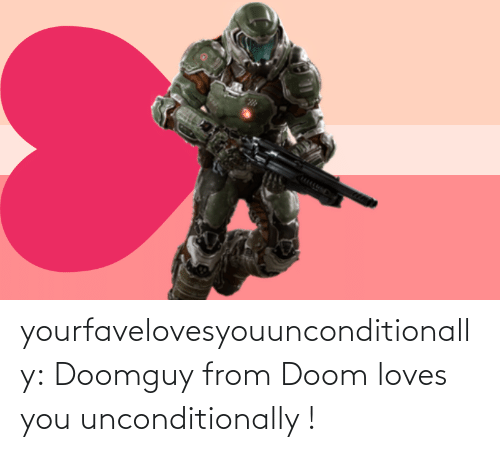 From: yourfavelovesyouunconditionally:  Doomguy from Doom loves you unconditionally !