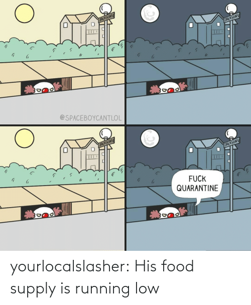 Food: yourlocalslasher:  His food supply is running low