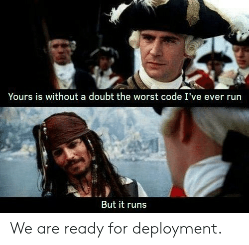 Deployment: Yours is without a doubt the worst code I've ever run  But it runs We are ready for deployment.