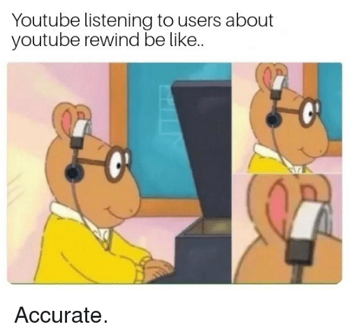Be Like, youtube.com, and Like: Youtube listening to users about  youtube rewind be like.. Accurate.