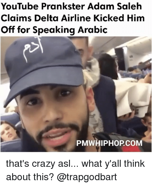 delta airlines: YouTube Prankster Adam Saleh  Claims Delta Airline Kicked Him  off for Speaking Arabic  PMWHIPHOP, CO that's crazy asl... what y'all think about this? @trapgodbart