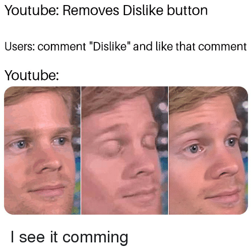 "youtube.com, Comment, and Like: Youtube: Removes Dislike button  Users: comment ""Dislike"" and like that comment  Youtube:"