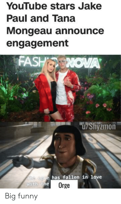 """Funny, Love, and youtube.com: YouTube stars Jake  Paul and Tana  Mongeau announce  engagement  FASHNOVA  """"T/Shyzmon  The ogre has fallen in love  with the  Orge Big funny"""