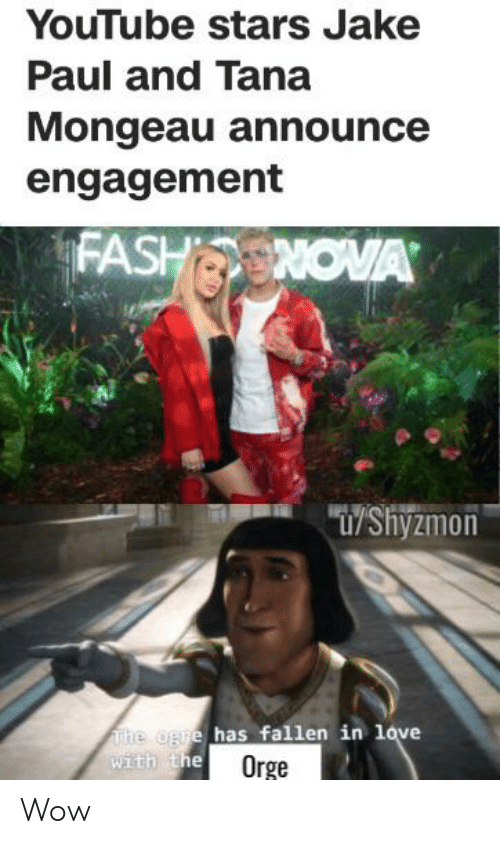 """Love, Wow, and youtube.com: YouTube stars Jake  Paul and Tana  Mongeau announce  engagement  FASHNOVA  """"T/Shyzmon  The ogre has fallen in love  with the  Orge Wow"""