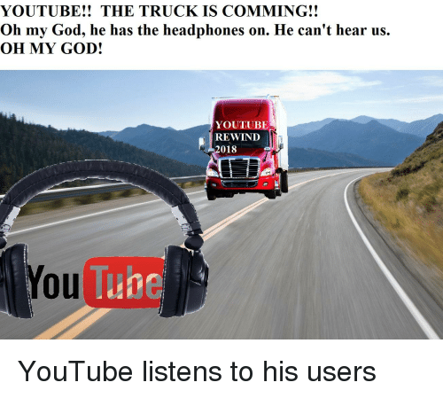 God, Oh My God, and youtube.com: YOUTUBE!! THE TRUCK IS COMMING!!  Oh my God, he has the headphones on. He can't hear us.  OH MY GOD!  YOUTUBE  REWIND  2018  You
