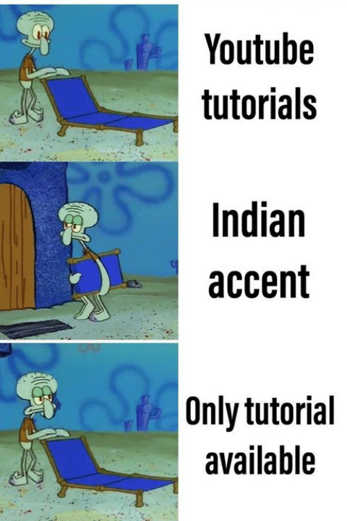 Memes, youtube.com, and Indian: Youtube  tutorials  Indian  accent  Only tutorial  available