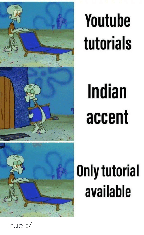 True, youtube.com, and Indian: Youtube  tutorials  Indian  accent  Only tutorial  available True :/