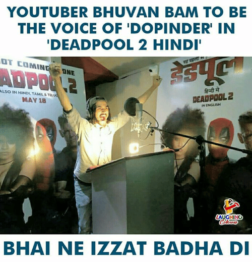 Hindi Language: YOUTUBER BHUVAN BAM TO BE  THE VOICE OF 'DOPINDER' IN  DEADPOOL 2 HIND  IT COMINGNE  ALSO IN HINDI, TAMIL&TEL  MAY 18  DEADPOOL 2  IN ENGLISH  LAUGHING  BHAI NE IZZAT BADHA DI