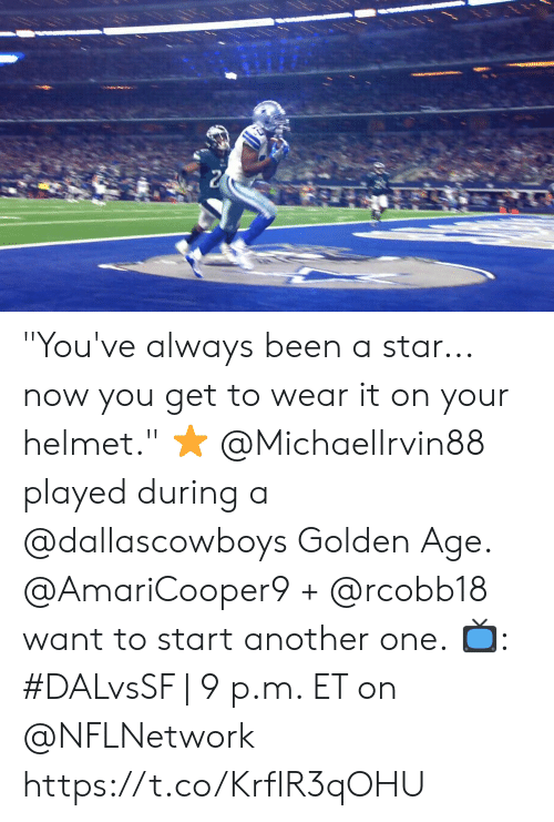 """Another One, Memes, and Star: """"You've always been a star... now you get to wear it on your helmet."""" ⭐  @MichaelIrvin88 played during a @dallascowboys Golden Age. @AmariCooper9 + @rcobb18 want to start another one.  📺: #DALvsSF 