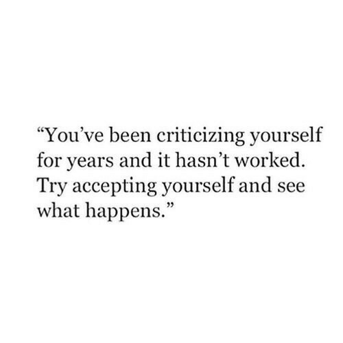 "Accepting: ""You've been criticizing yourself  for years and it hasn't worked  Try accepting yourself and see  what happens.""  05"