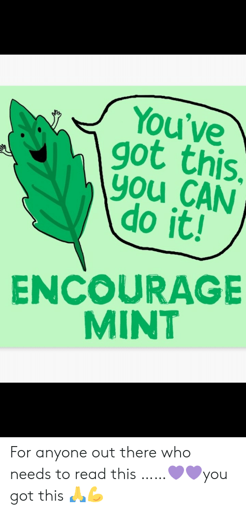 Got, Mint, and Who: You've  got this.  you CAN  do it!  ENCOURAGE  MINT For anyone out there who needs to read this ……💜💜you got this 🙏💪