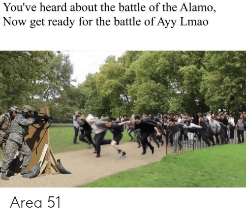 Ayy LMAO, Lmao, and Area 51: You've heard about the battle of the Alamo,  Now get ready for the battle of Ayy Lmao Area 51