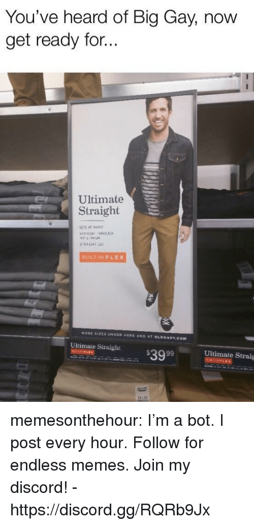 Gg, Memes, and Tumblr: You've heard of Big Gay, now  get ready for..  Ultimate  Straight  ITS AT  BUILT-INFLEX  HOHE SIZES UN DER HERE A鮨D AT OLDNAV.COH  e simaight$3999 UItimate Straig memesonthehour:  I'm a bot. I post every hour. Follow for endless memes. Join my discord! - https://discord.gg/RQRb9Jx