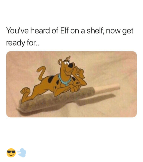 Elf, Weed, and Marijuana: You've heard of Elf on a shelf, now get  ready for.. 😎💨