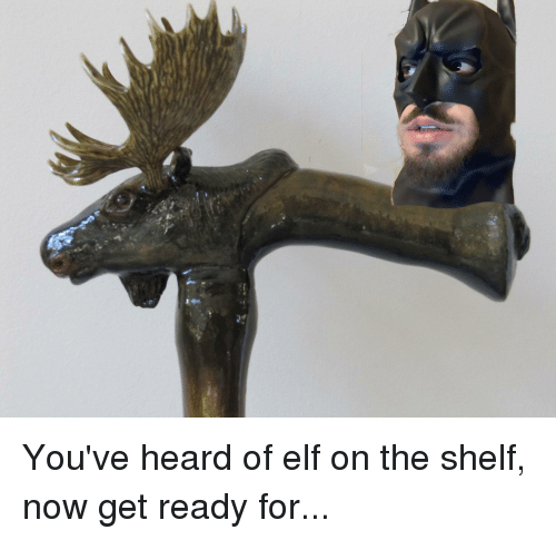 Elf, Elf on the Shelf, and Now