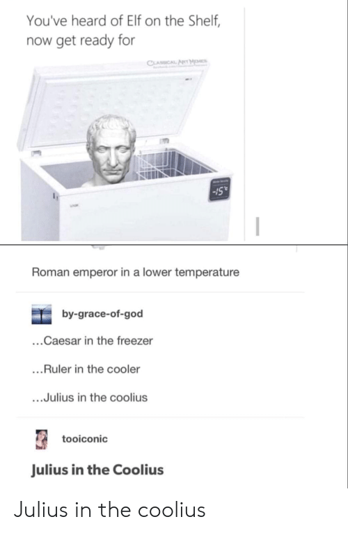 """Elf, Elf on the Shelf, and God: You've heard of Elf on the Shelf,  now get ready for  Sull  -15""""  Roman emperor in a lower temperature  by-grace-of-god  ...Caesar in the freezer  ...Ruler in the cooler  ....Julius in the coolius  tooiconic  Julius in the Coolius Julius in the coolius"""