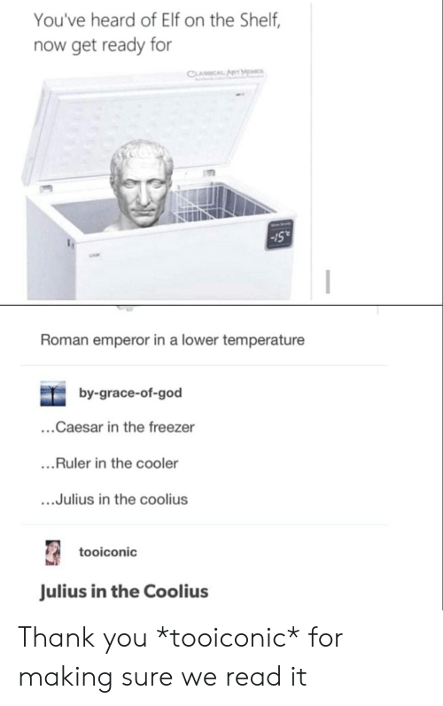 """Elf, Elf on the Shelf, and God: You've heard of Elf on the Shelf,  now get ready for  CLASCAL  -15""""  Roman emperor in a lower temperature  by-grace-of-god  ...Caesar in the freezer  ...Ruler in the cooler  ...Julius in the coolius  tooiconic  Julius in the Coolius Thank you *tooiconic* for making sure we read it"""