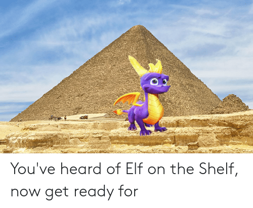 Elf, Elf on the Shelf, and Now: You've heard of Elf on the Shelf, now get ready for