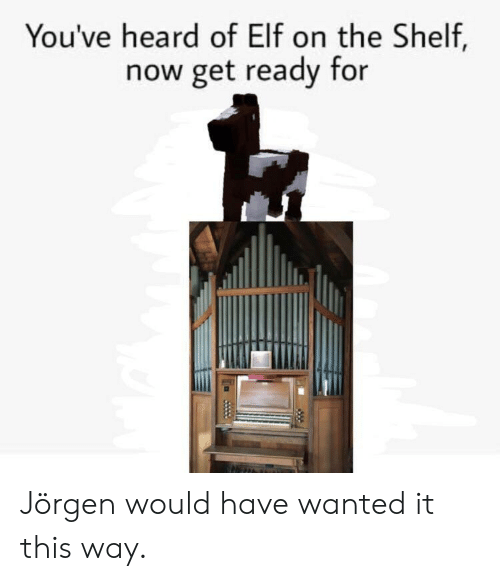 Elf, Elf on the Shelf, and Wanted: You've heard of Elf on the Shelf,  now get ready for Jörgen would have wanted it this way.
