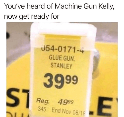 stanley: You've heard of Machine Gun Kelly,  now get ready for  054-0171-4  GLUE GUN  STANLEY  3999  ST  Reg. 4999  345 End Nov 08/18