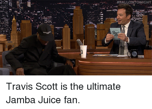 "Juice, Target, and Travis Scott: ""yri .  #FALLONTONICHT  etri,''zm;  ees Travis Scott is the ultimate Jamba Juice fan."