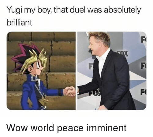 Wow, World, and Dank Memes: Yugi my boy, that duel was absolutely  brilliant Wow world peace imminent