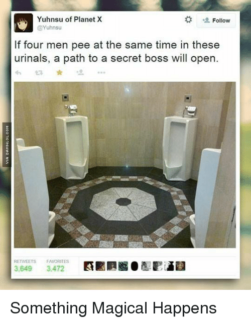 Urin: Yuhnsu of Planet X  Follow  CYuhnsu  If four men pee at the same time in these  urinals, a path to a secret boss will open.  FAVORITES  3,472  3,649 Something Magical Happens