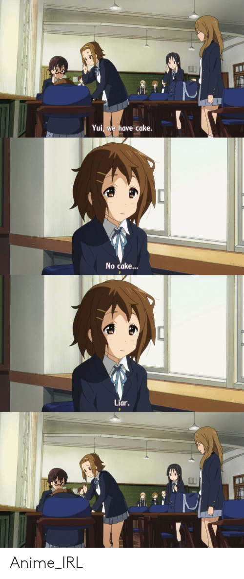 Anime, Cake, and Irl: Yui, we have cake.  No cake...  Liar. Anime_IRL