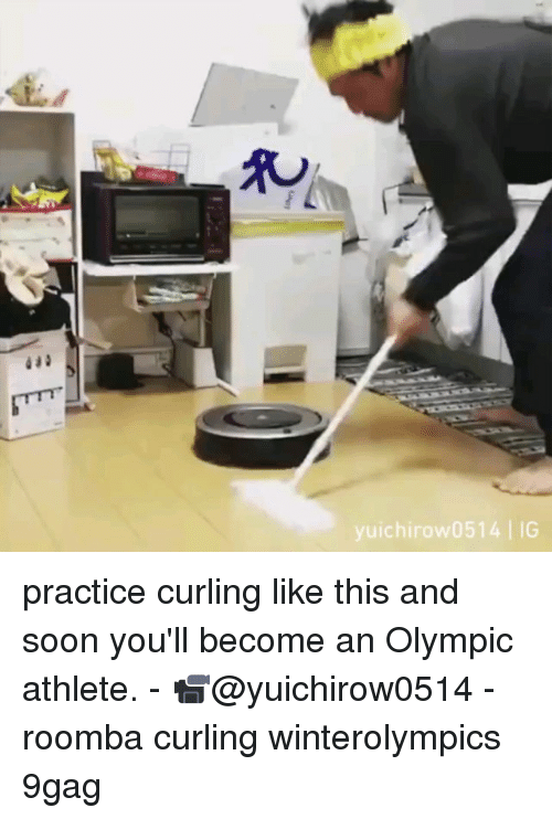 9gag, Memes, and Soon...: yuichirow0514 IG practice curling like this and soon you'll become an Olympic athlete. - 📹@yuichirow0514 - roomba curling winterolympics 9gag