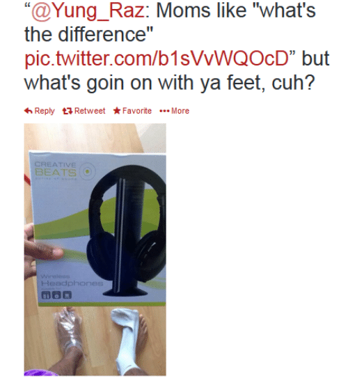 "Beats: ""@Yung_Raz: Moms like ""what's  the difference""  pic.twitter.com/b1sVVWQOcD"" but  what's goin on with ya feet, cuh?  Reply Retweet*FavoriteMore  CREATIVE  BEATS  Wirelese  Headphones"