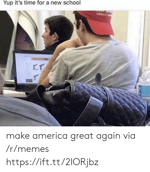 Make America Great: Yup it's time for a new school  GREAT make america great again via /r/memes https://ift.tt/2IORjbz