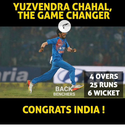 Congrations: YUZVENDRA CHAHAL.  THE GAME CHANGER  4 OVERS  25 RUNS  BACK  BENCHERS  6 WICKET  CONGRATS INDIA