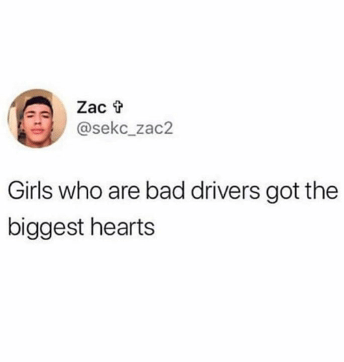 Bad, Funny, and Girls: Zac t  @sekc_zac2  Girls who are bad drivers got the  biggest hearts