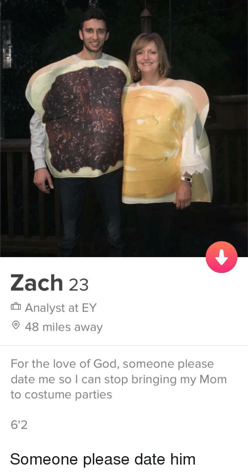 Analyst: Zach 23  Analyst at EY  48 miles away  For the love of God, someone please  date me so I can stop bringing my Mom  to costume parties  6'2 Someone please date him